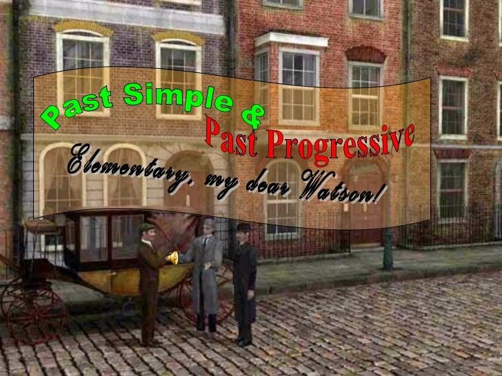 Elementary, my dear Watson! Past Simple & Past Progressive