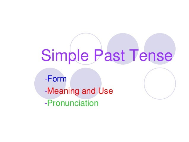 Simple Past Tense-Form-Meaning and Use-Pronunciation