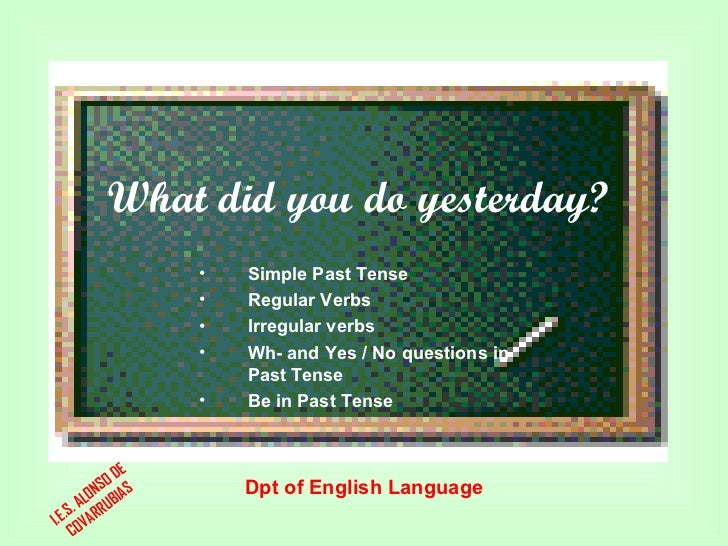 What did you do yesterday?                  •   Simple Past Tense                  •   Regular Verbs                  •   ...