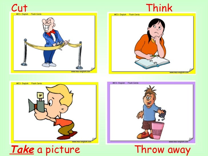 Throw away Take  a picture Think  Cut