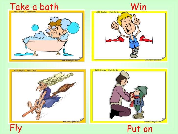 Put on  Fly  Take a bath Win