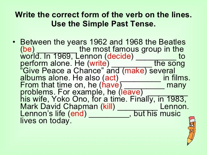 Write the correct form of the verb on the lines. Use the Simple Past Tense. <ul><li>Between the years 1962 and 1968 the Be...