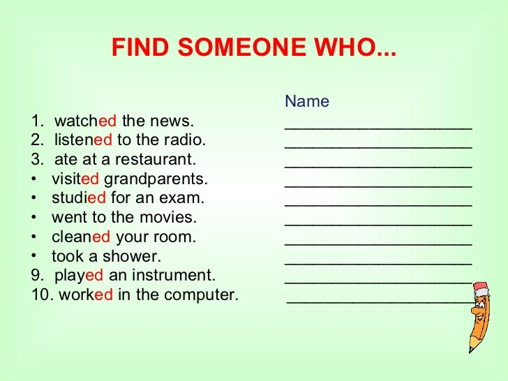 FIND SOMEONE WHO... <ul><li>Name </li></ul><ul><li>1.  watch ed  the news. ____________________ </li></ul><ul><li>2.  list...