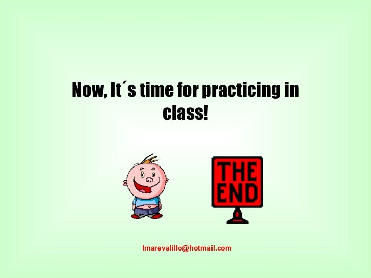 Now, It´s time for practicing in class! [email_address]