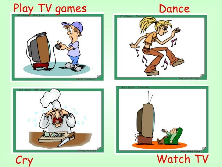 Watch TV  Play TV games Dance  Cry