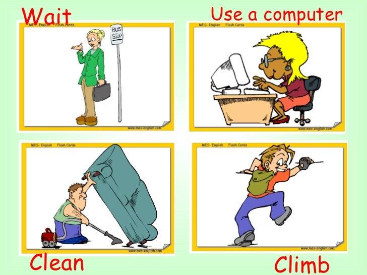 Wait Climb  Use a computer Clean