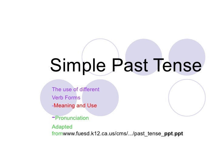 Simple Past TenseThe use of differentVerb Forms-Meaning and Use-PronunciationAdaptedfromwww.fuesd.k12.ca.us/cms/.../past_t...