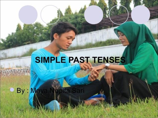 SIMPLE PAST TENSES By : Maya Nopita Sari