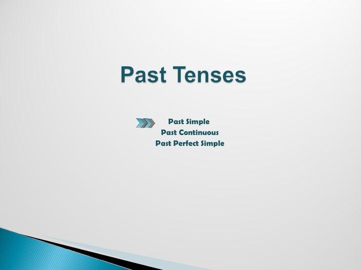 <ul><li>Past Simple </li></ul><ul><li>Past Continuous </li></ul><ul><li>Past Perfect Simple </li></ul>