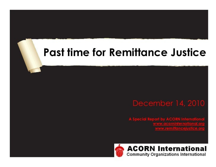 Past time for Remittance Justice                  December 14, 2010                A Special Report by ACORN International...