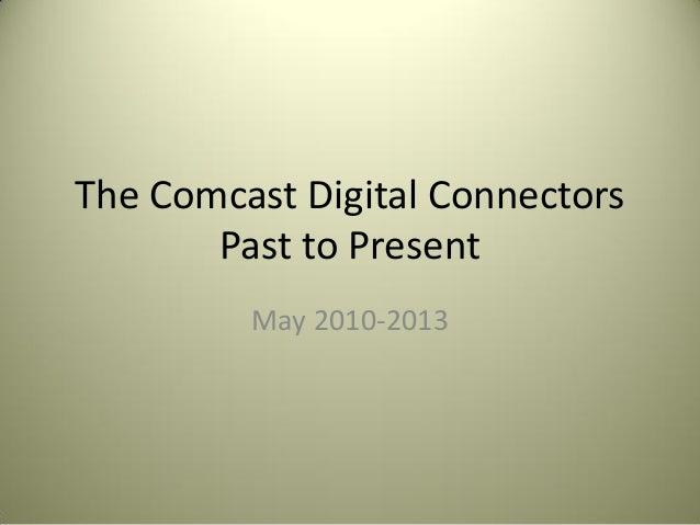 The Comcast Digital ConnectorsPast to PresentMay 2010-2013
