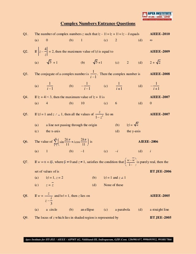 Complex Numbers Entrance QuestionsQ1.   The number of complex numbers z such that |z – 1| = |z + 1| = |z – i| equals      ...