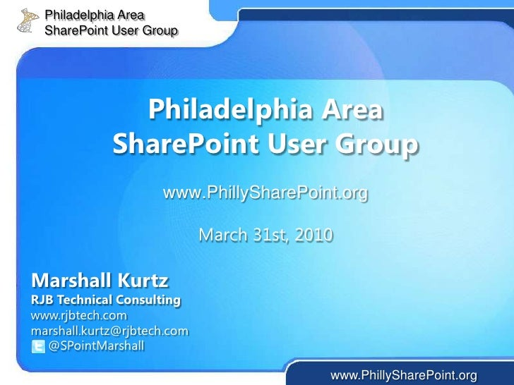 Philadelphia Area<br />SharePoint User Group<br />Philadelphia Area SharePoint User Groupwww.PhillySharePoint.orgMarch 31s...