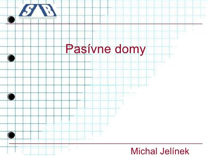 Pasívne domy Michal Jelínek