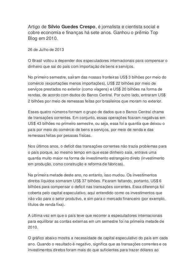 Artigo de Sílvio Guedes Crespo, é jornalista e cientista social e cobre economia e finanças há sete anos. Ganhou o prêmio ...
