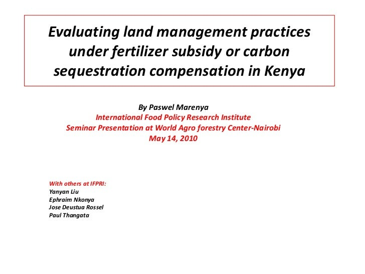 Evaluating land management practices under fertilizer subsidy or carbon sequestration compensation in Kenya<br />By Paswel...