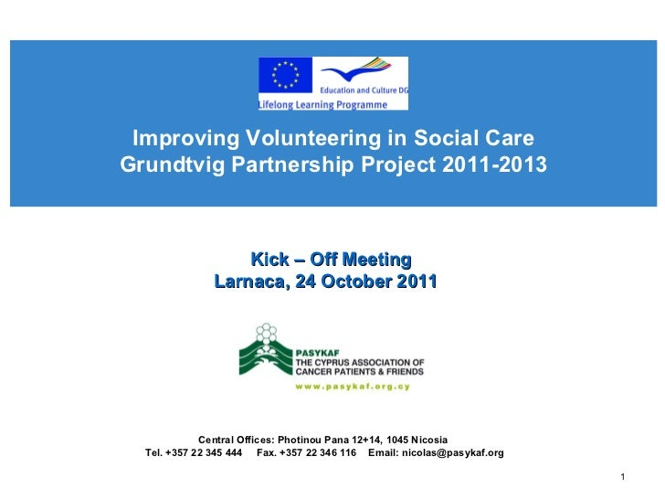 Improving Volunteering in Social Care Grundtvig Partnership Project 2011-2013 Central Offices: Photinou Pana  12+14, 1045 ...