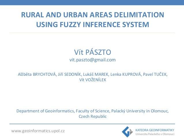 RURAL AND URBAN AREAS DELIMITATION USING FUZZY INFERENCE SYSTEM Vít PÁSZTO  vit.paszto@gmail.com Alžběta BRYCHTOVÁ, Jiří S...