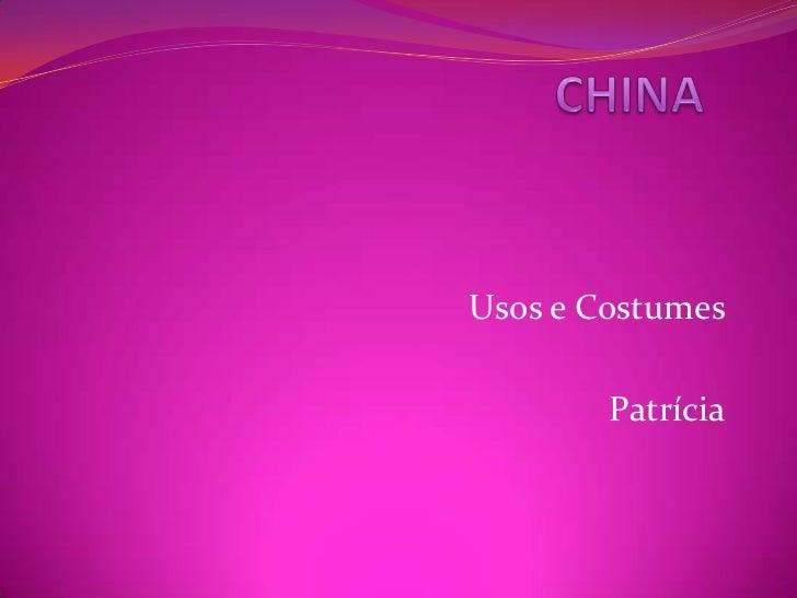 CHINA<br />Usos e Costumes<br />Patrícia<br />