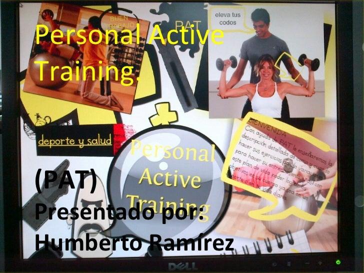 Personal ActiveTraining.(PAT)Presentado por:Humberto Ramírez