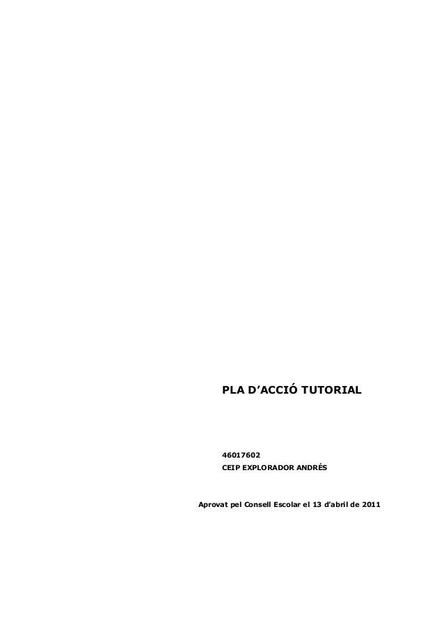 PLA D'ACCIÓ TUTORIAL 46017602 CEIP EXPLORADOR ANDRÉS Aprovat pel Consell Escolar el 13 d'abril de 2011
