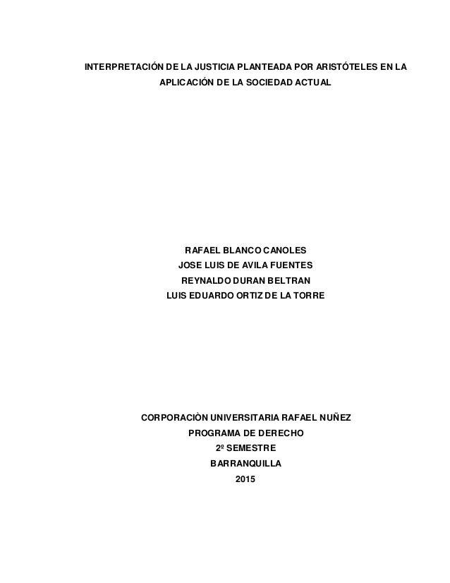 INTERPRETACIÓN DE LA JUSTICIA PLANTEADA POR ARISTÓTELES EN LA APLICACIÓN DE LA SOCIEDAD ACTUAL RAFAEL BLANCO CANOLES JOSE ...