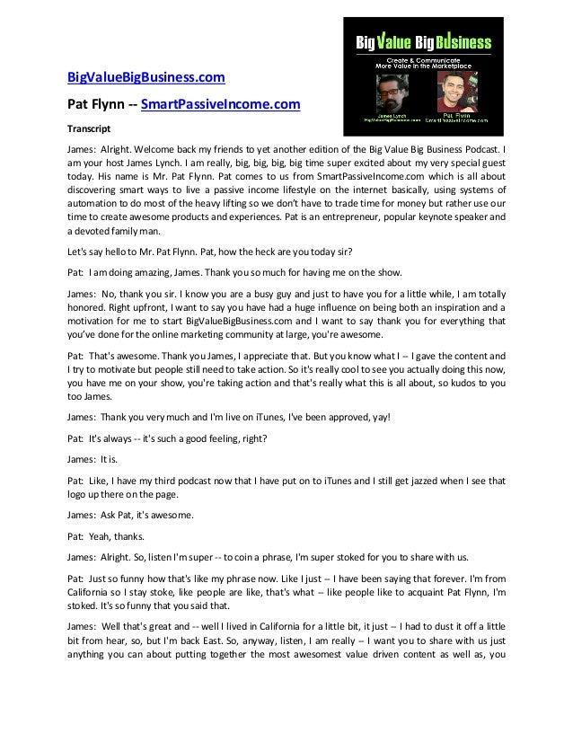 BigValueBigBusiness.com Pat Flynn -- SmartPassiveIncome.com Transcript James: Alright. Welcome back my friends to yet anot...