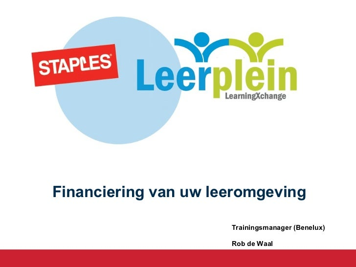 Trainingsmanager (Benelux) Rob de Waal Financiering van uw leeromgeving