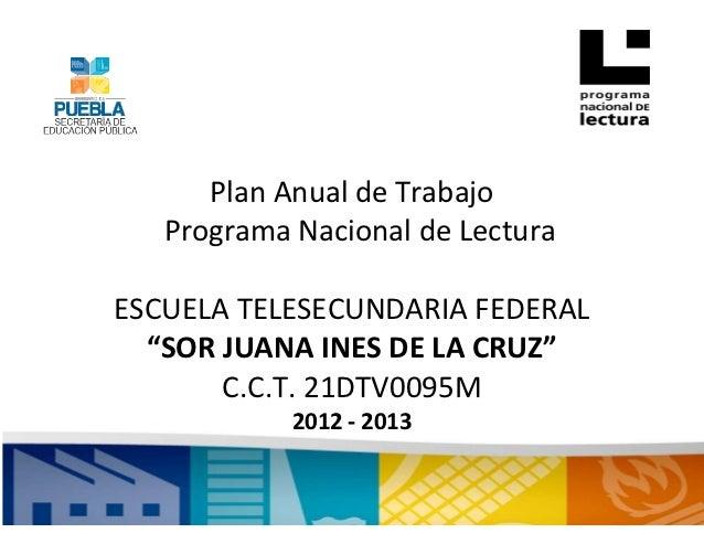 """Plan Anual de Trabajo   Programa Nacional de LecturaESCUELA TELESECUNDARIA FEDERAL  """"SOR JUANA INES DE LA CRUZ""""       C.C...."""