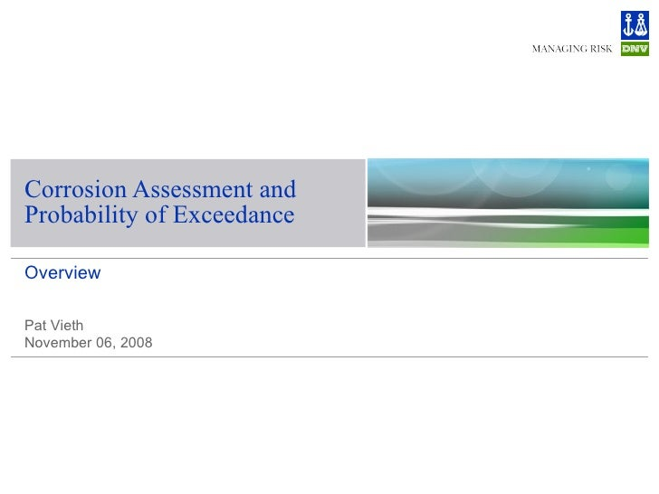 Corrosion Assessment and Probability of Exceedance Overview Pat Vieth November 06, 2008
