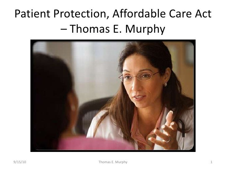 Patient Protection, Affordable Care Act          – Thomas E. Murphy     9/15/10         Thomas E. Murphy      1