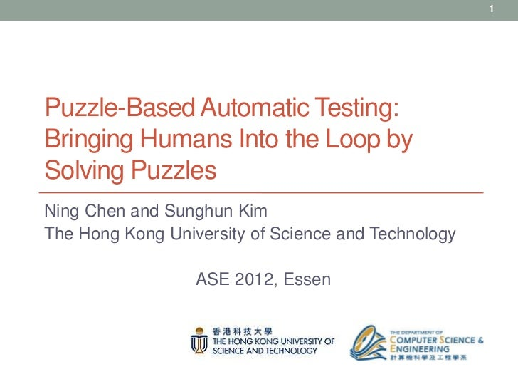 1Puzzle-Based Automatic Testing:Bringing Humans Into the Loop bySolving PuzzlesNing Chen and Sunghun KimThe Hong Kong Univ...