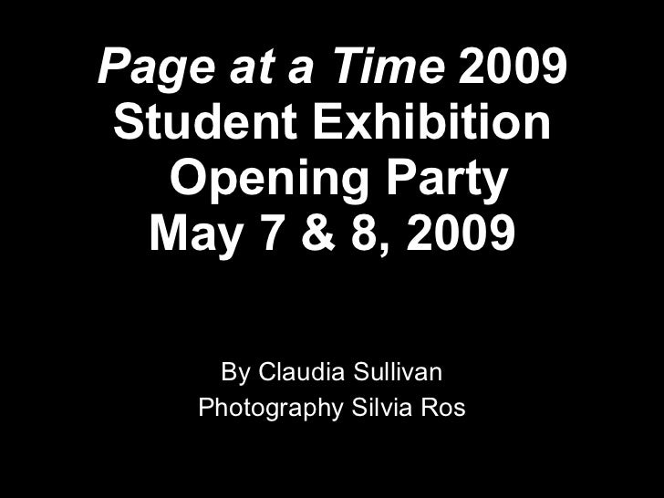 Page at a Time  2009 Student Exhibition  Opening Party May 7 & 8, 2009 By Claudia Sullivan Photography Silvia Ros