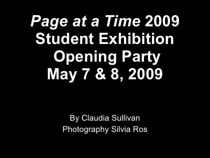 Page at a Time 2009 Student Exhibition    Opening Party   May 7 & 8, 2009       By Claudia Sullivan     Photography Silvia...