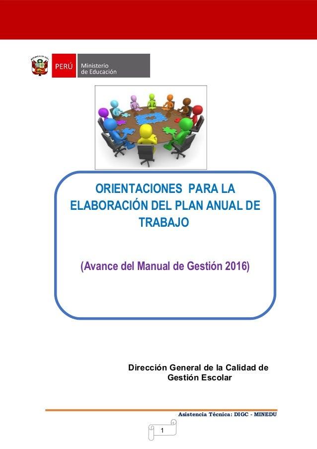 1 Asistencia Técnica: DIGC - MINEDU Orientaciones para la Elaboración del Plan Anual de Trabajo ORIENTACIONESPARA LA ELAB...