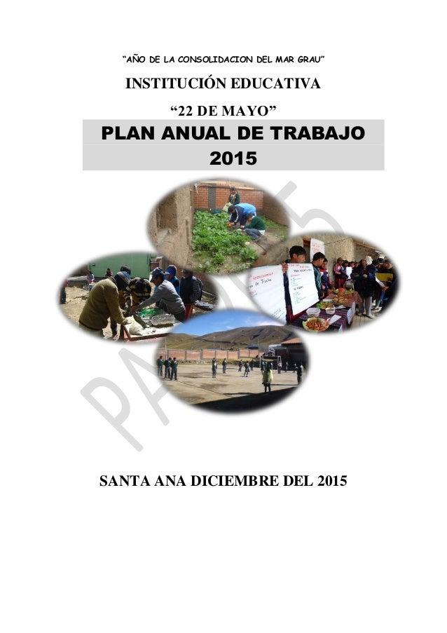 """""""AÑO DE LA CONSOLIDACION DEL MAR GRAU"""" INSTITUCIÓN EDUCATIVA """"22 DE MAYO"""" SANTA ANA DICIEMBRE DEL 2015 PLAN ANUAL DE TRABA..."""