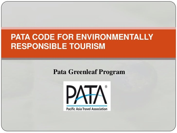 PATA CODE FOR ENVIRONMENTALLYRESPONSIBLE TOURISM        Pata Greenleaf Program