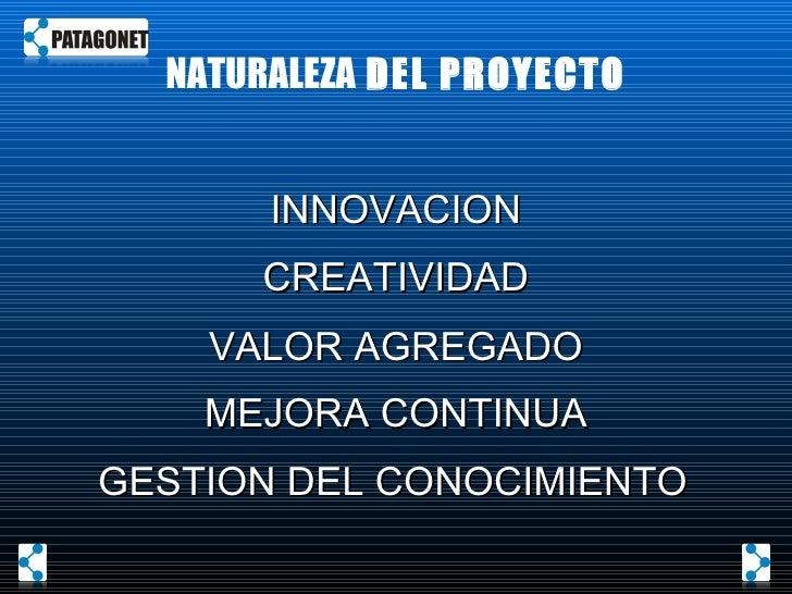 NATURALEZA  DEL PROYECTO INNOVACION CREATIVIDAD VALOR AGREGADO MEJORA CONTINUA GESTION DEL CONOCIMIENTO