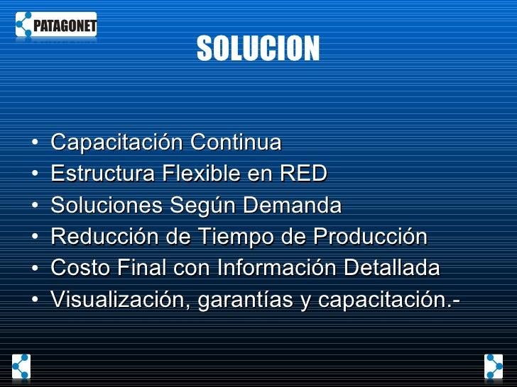 SOLUCION <ul><li>Capacitación Continua </li></ul><ul><li>Estructura Flexible en RED </li></ul><ul><li>Soluciones Según Dem...