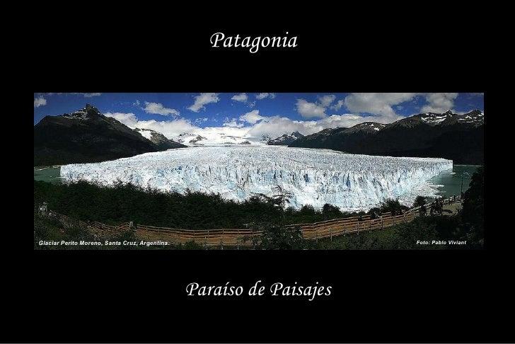 Foto: Pablo Viviant Glaciar Perito Moreno, Santa Cruz, Argentina. Patagonia Paraíso de Paisajes