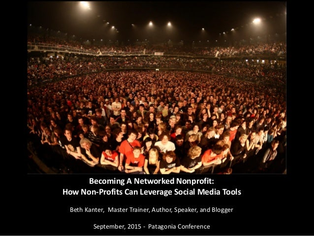 Becoming A Networked Nonprofit: How Non-Profits Can Leverage Social Media Tools Beth Kanter, Master Trainer, Author, Speak...