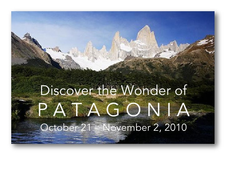 Discover the Wonder of PATAGONIA October 21 – November 2, 2010