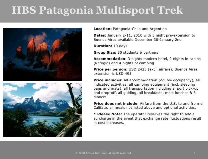 HBS Patagonia Multisport Trek <ul><ul><li>Location:  Patagonia-Chile and Argentina </li></ul></ul><ul><ul><li>Dates:  Janu...