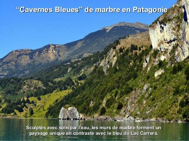 """""""""""Cavernes Bleues"""" de marbre en PatagonieCavernes Bleues"""" de marbre en Patagonie Sculptés avec soin par l'eau, les murs de..."""