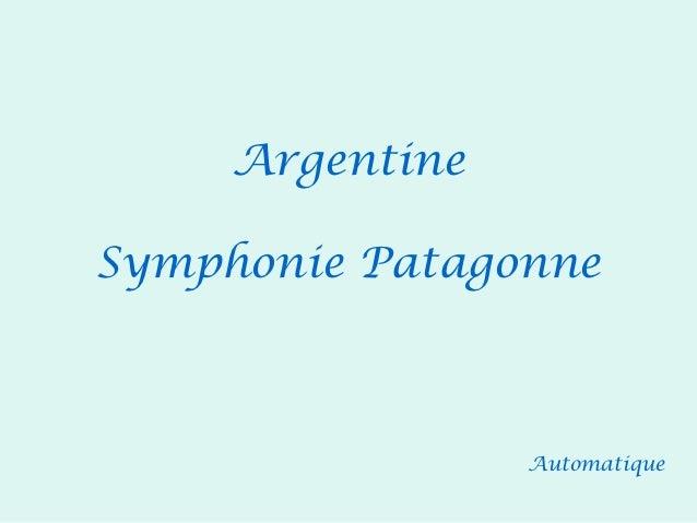 ArgentineSymphonie Patagonne                 Automatique