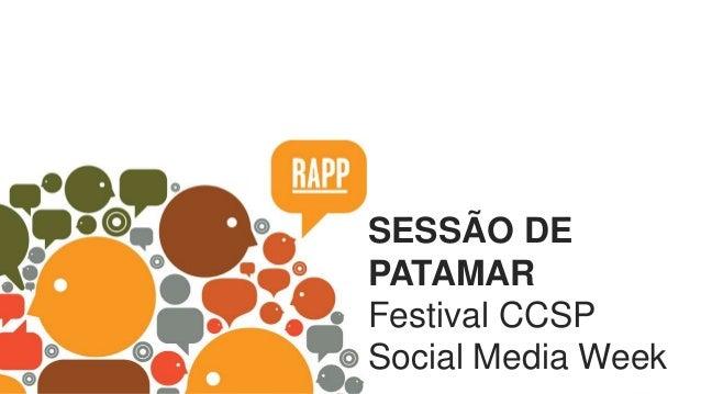 TVC  SESSÃO DE  PATAMAR  Festival CCSP  Social Media Week  O Rappa  Conteúdo em Redes