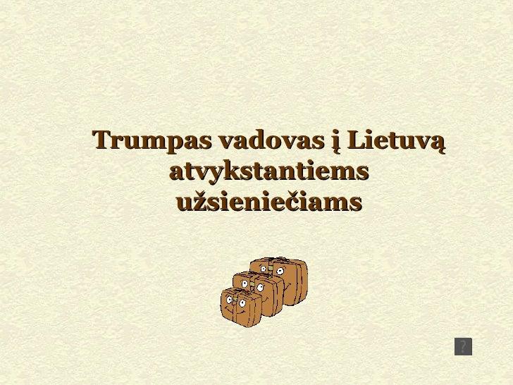 Trumpas vadovas į Lietuvą atvykstantiems užsieniečiams