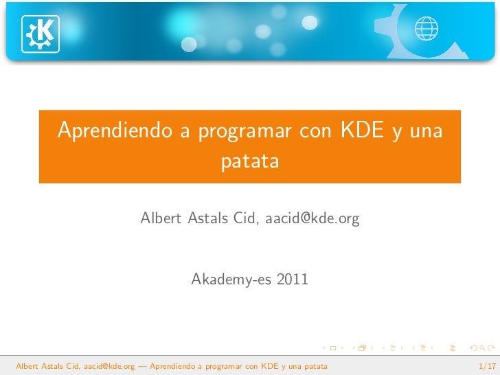 Aprendiendo a programar con KDE y una                          patata                               Albert Astals Cid, aac...