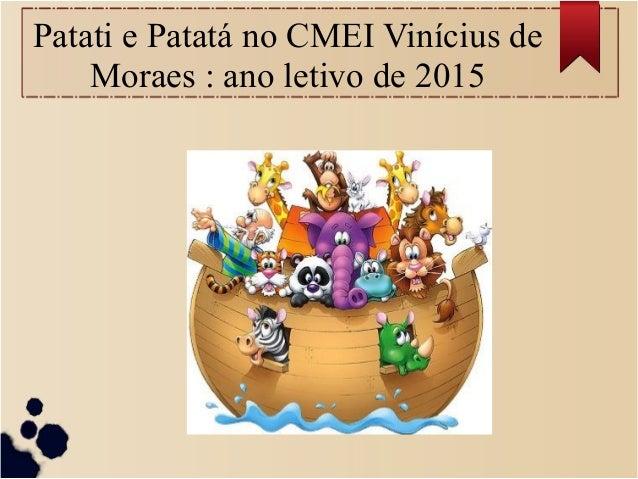 Patati e Patatá no CMEI Vinícius de Moraes : ano letivo de 2015