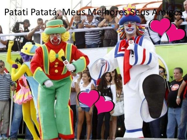 Patati Patatá, Meus Melhores Seus Amigos
